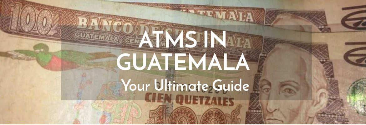 ATMs in Guatemala - Cash Costs [2019 Update] - ASocialNomad