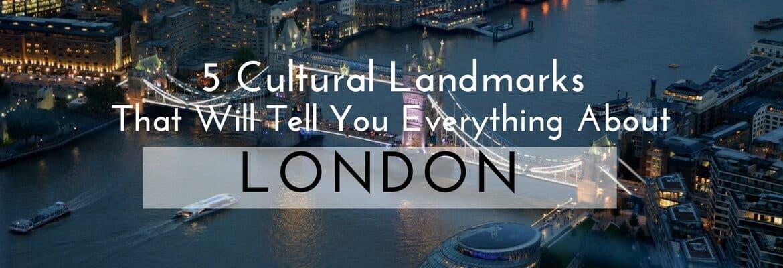 5 cultural landmarks London